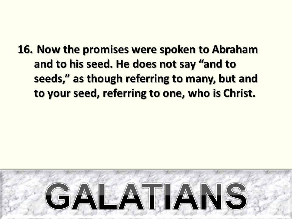 Now the promises were spoken to Abraham and to his seed