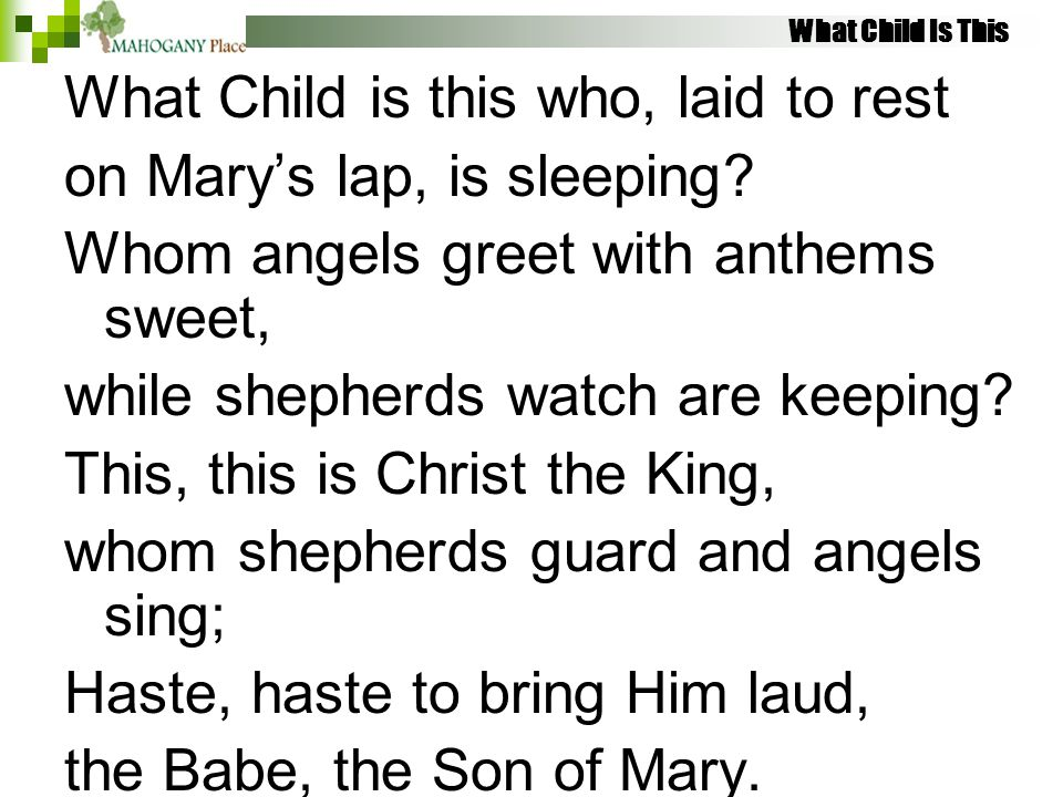 What Child is this who, laid to rest on Mary's lap, is sleeping