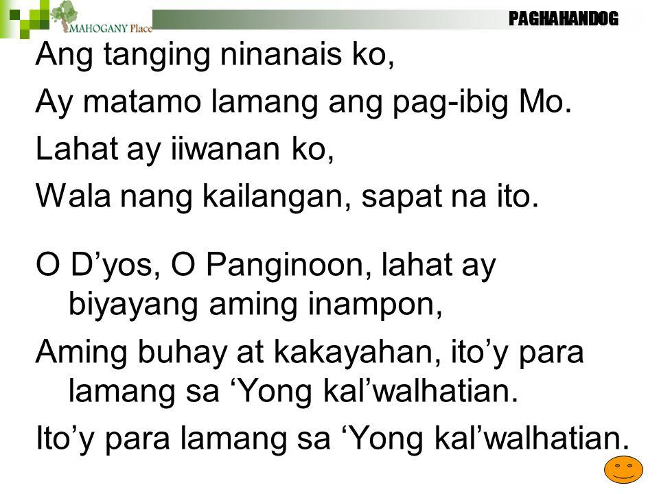 Ang tanging ninanais ko, Ay matamo lamang ang pag-ibig Mo.