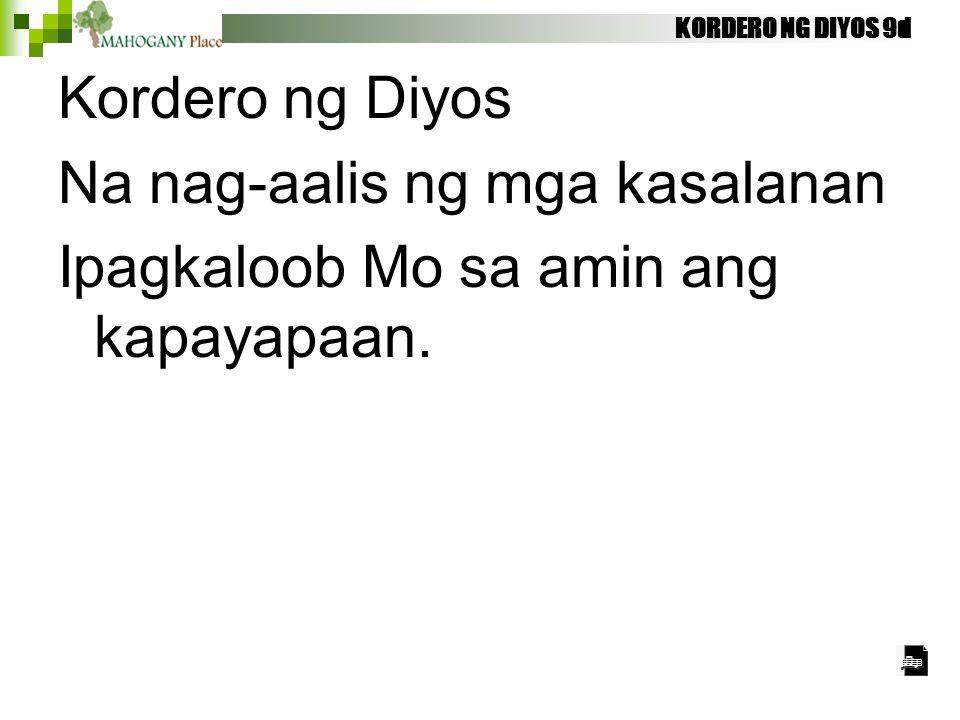 Na nag-aalis ng mga kasalanan Ipagkaloob Mo sa amin ang kapayapaan.