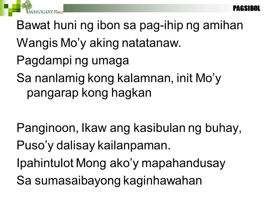 Bawat huni ng ibon sa pag-ihip ng amihan Wangis Mo'y aking natatanaw.