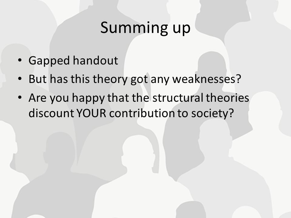 Summing up Gapped handout But has this theory got any weaknesses
