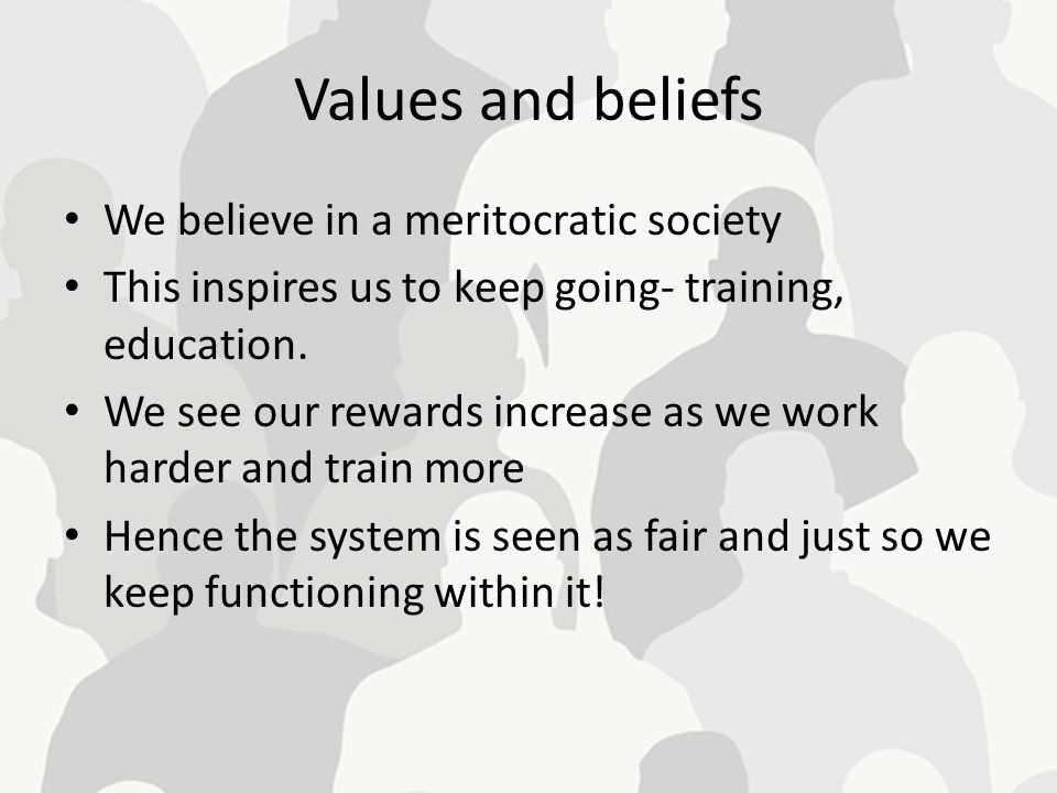 Values and beliefs We believe in a meritocratic society