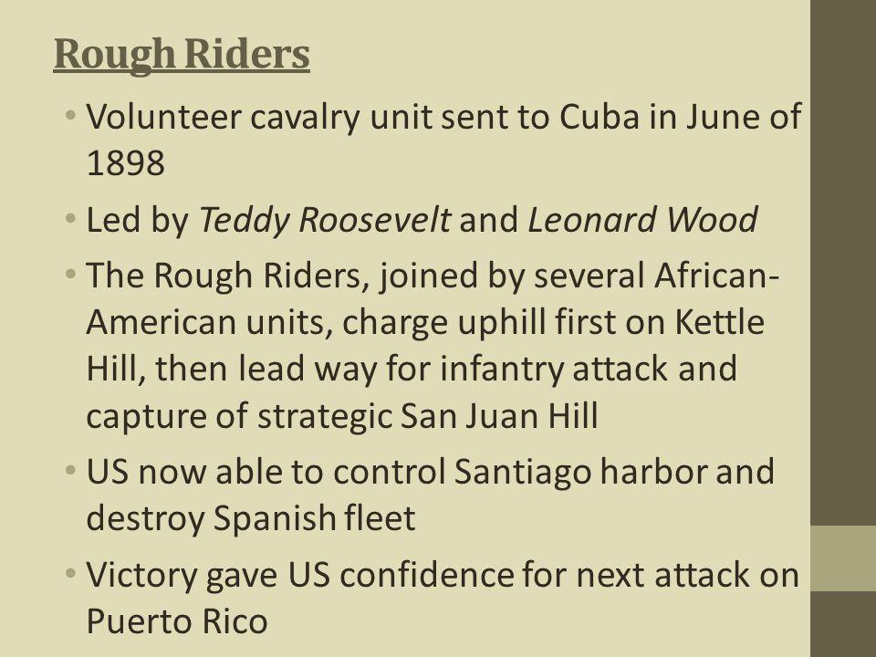 Rough Riders Volunteer cavalry unit sent to Cuba in June of 1898