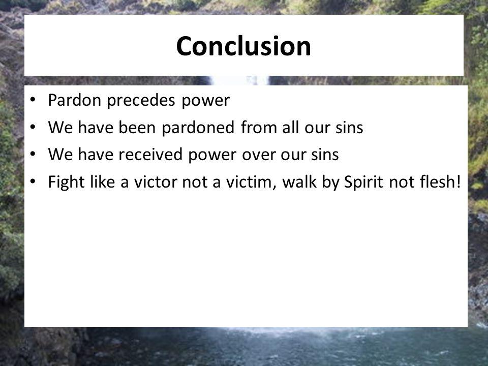 Conclusion Pardon precedes power