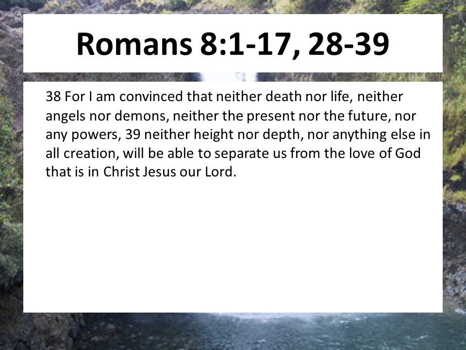 Romans 8:1-17, 28-39