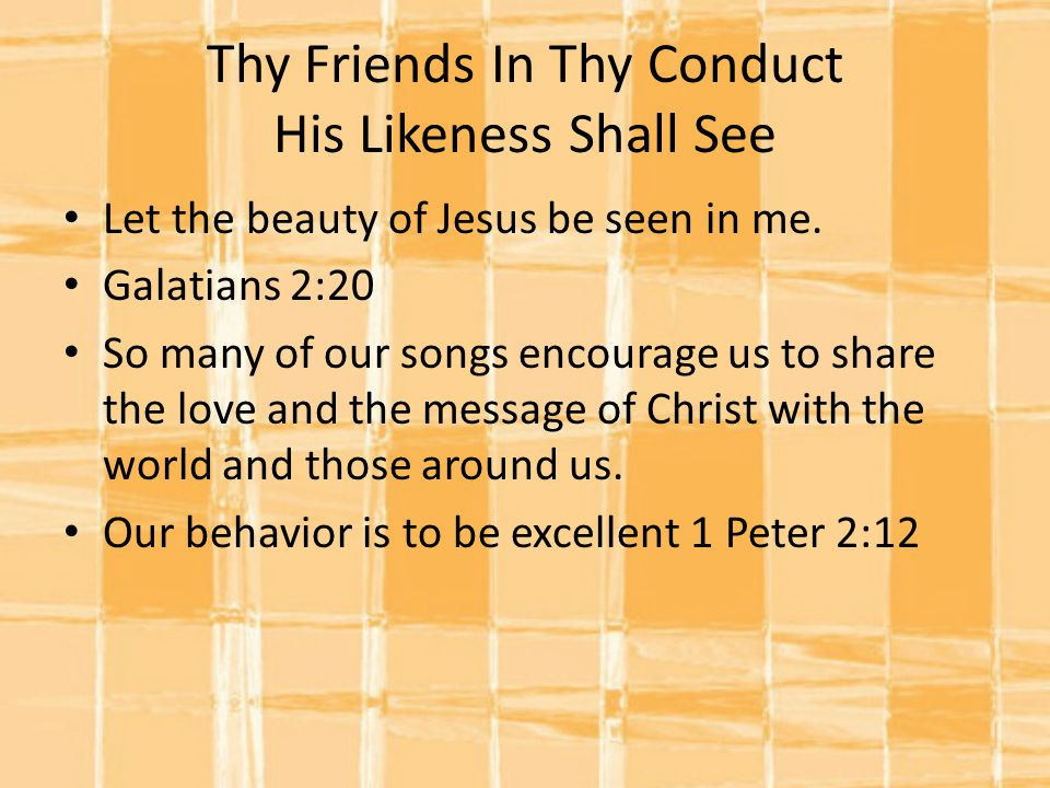 Thy Friends In Thy Conduct His Likeness Shall See