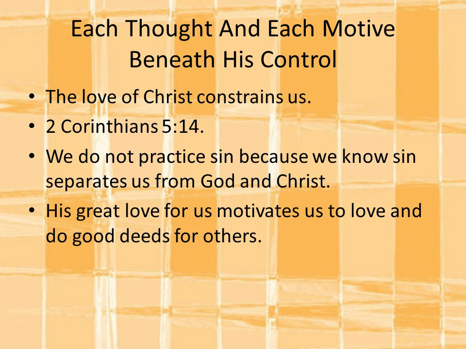 Each Thought And Each Motive Beneath His Control