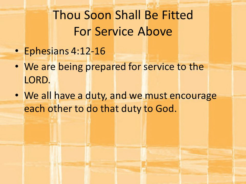 Thou Soon Shall Be Fitted For Service Above