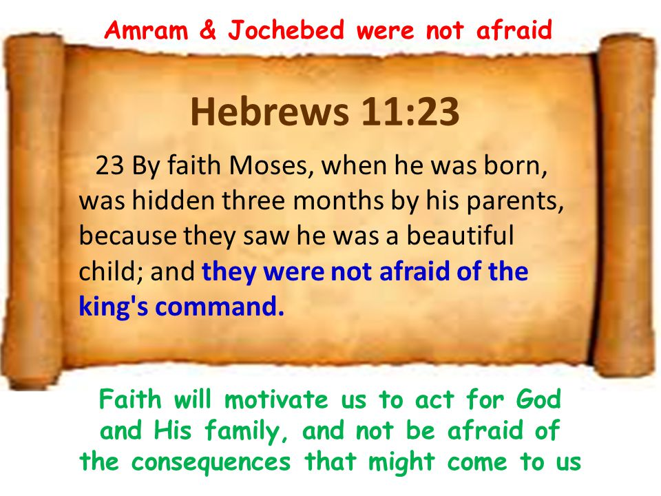 Amram & Jochebed were not afraid
