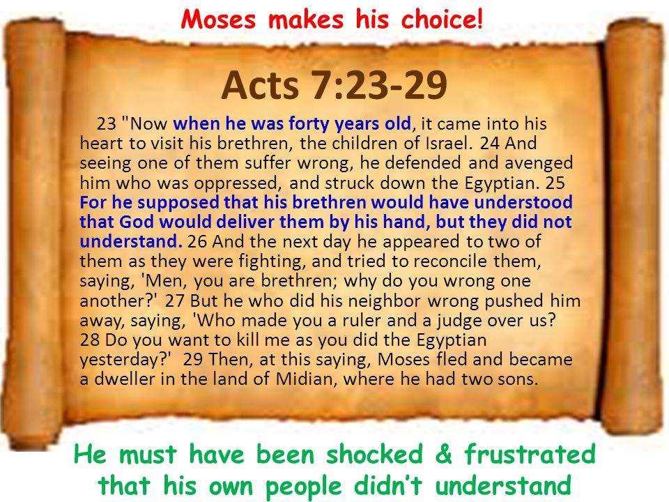 Acts 7:23-29 Moses makes his choice!