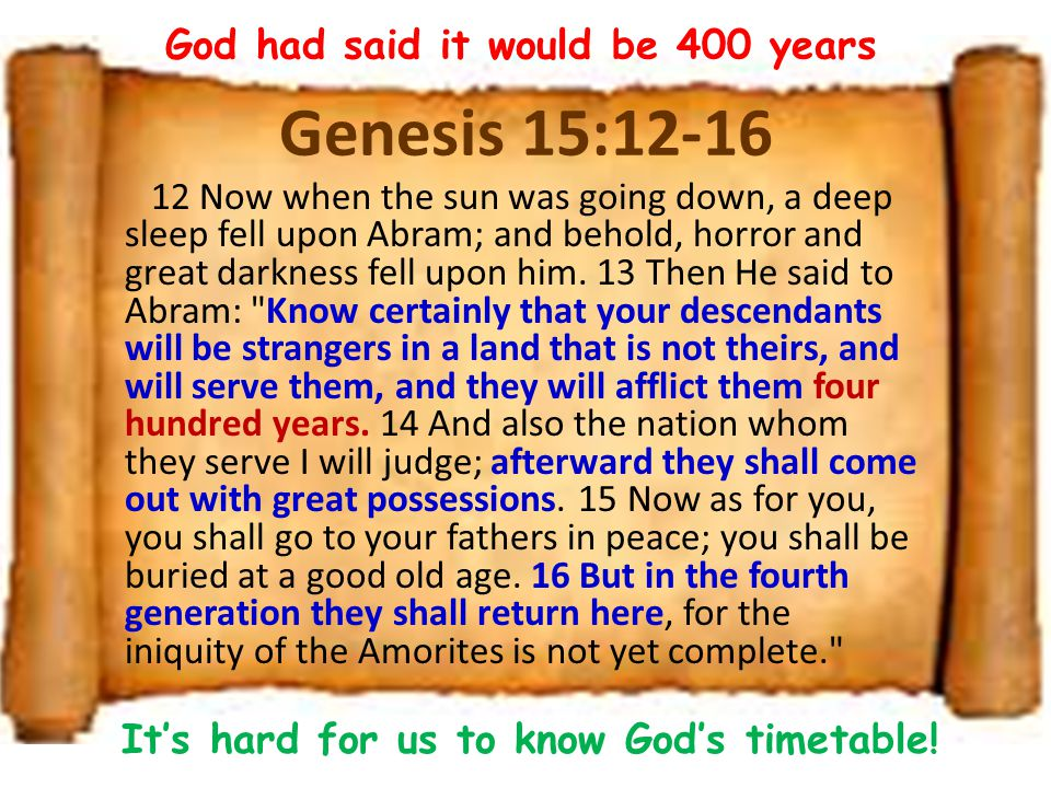 Genesis 15:12-16 God had said it would be 400 years