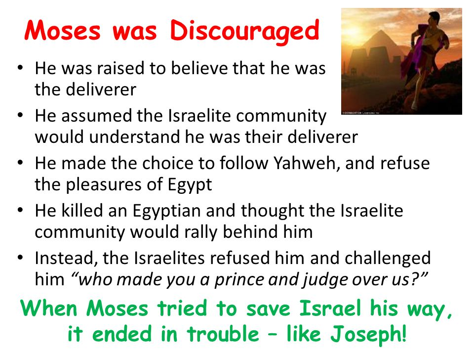 Moses was Discouraged He was raised to believe that he was the deliverer.