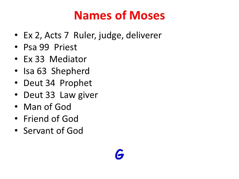 Names of Moses G Ex 2, Acts 7 Ruler, judge, deliverer Psa 99 Priest