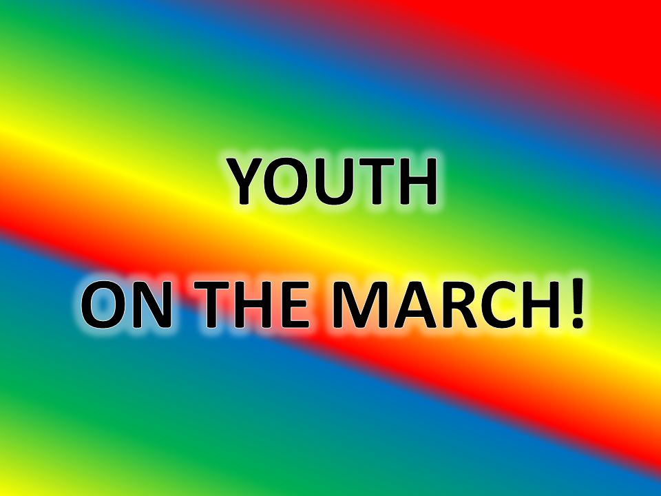 YOUTH ON THE MARCH!