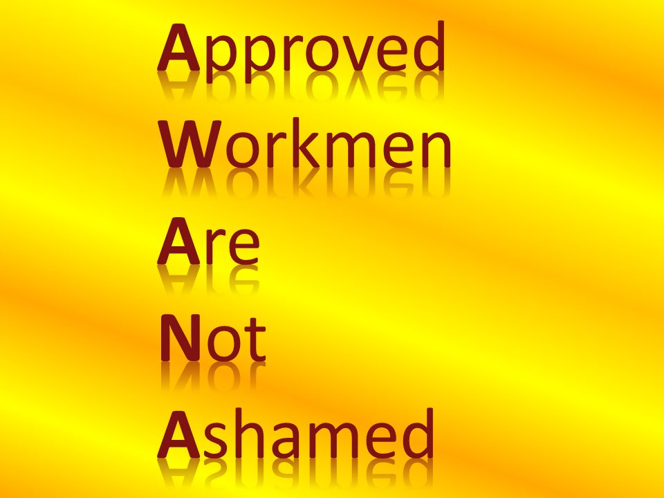 Approved Workmen Are Not Ashamed