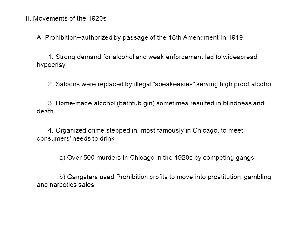 II. Movements of the 1920s A. Prohibition--authorized by passage of the 18th Amendment in 1919.