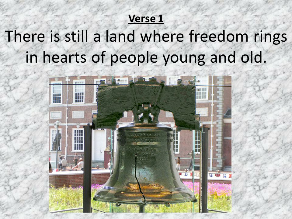 Verse 1 There is still a land where freedom rings in hearts of people young and old.