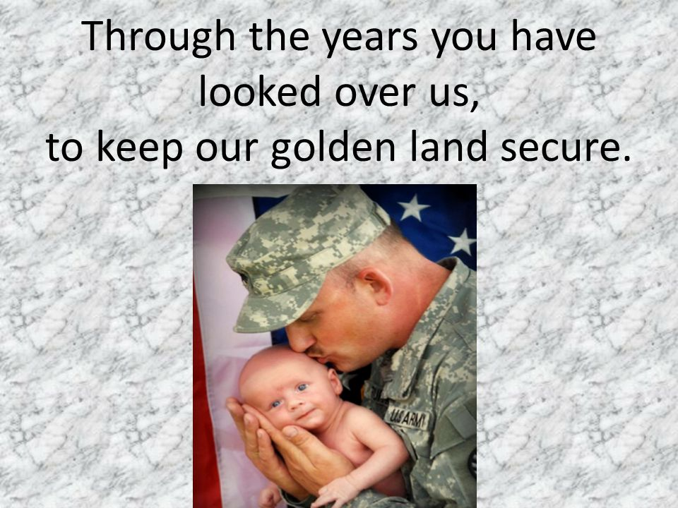Through the years you have looked over us, to keep our golden land secure.