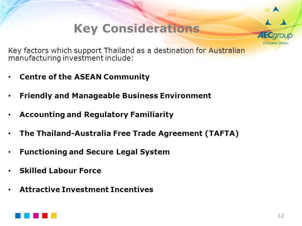 Key Considerations Key factors which support Thailand as a destination for Australian manufacturing investment include: