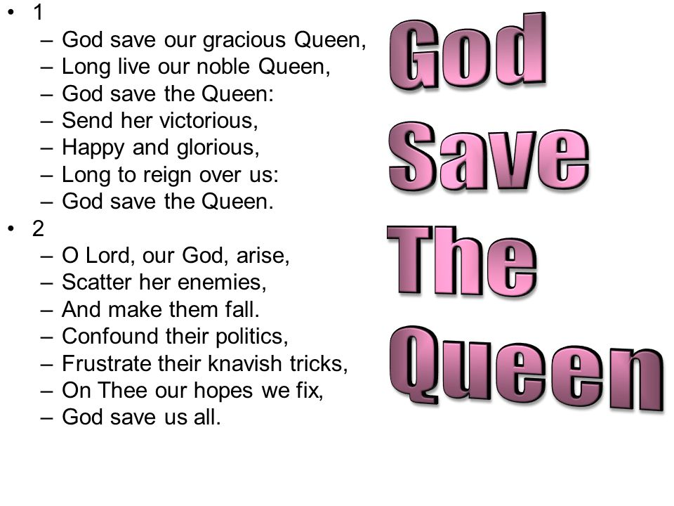 God Save The Queen 1 God save our gracious Queen,