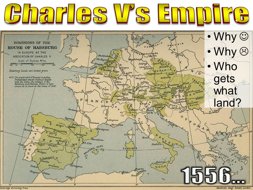 Charles V's Empire Why  Why  Who gets what land 1556…