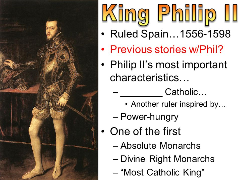 King Philip II Ruled Spain…1556-1598 Previous stories w/Phil