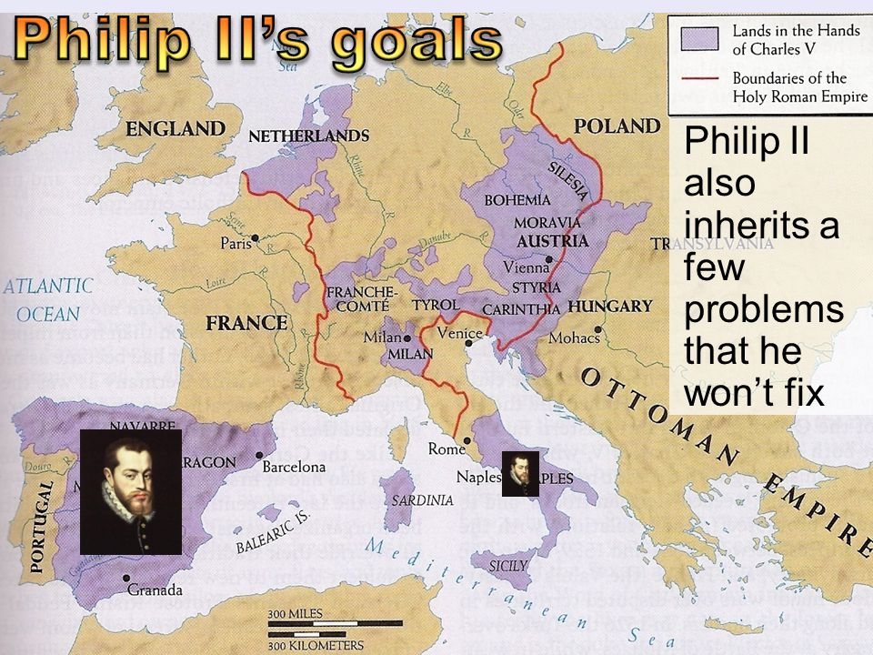 Philip II's goals Philip II also inherits a few problems that he won't fix