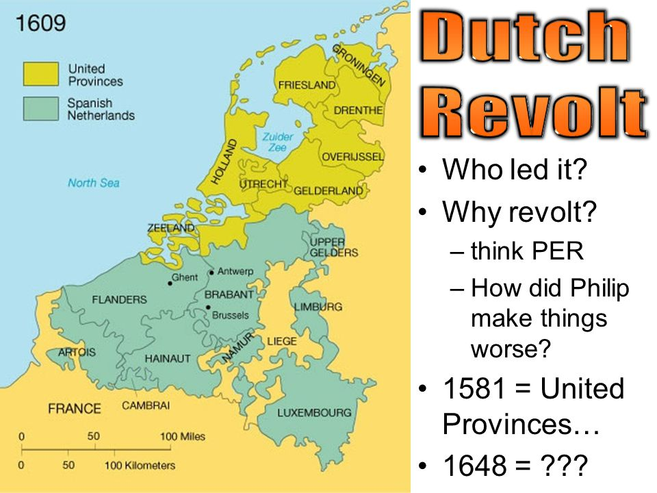 Dutch Revolt Who led it Why revolt 1581 = United Provinces…
