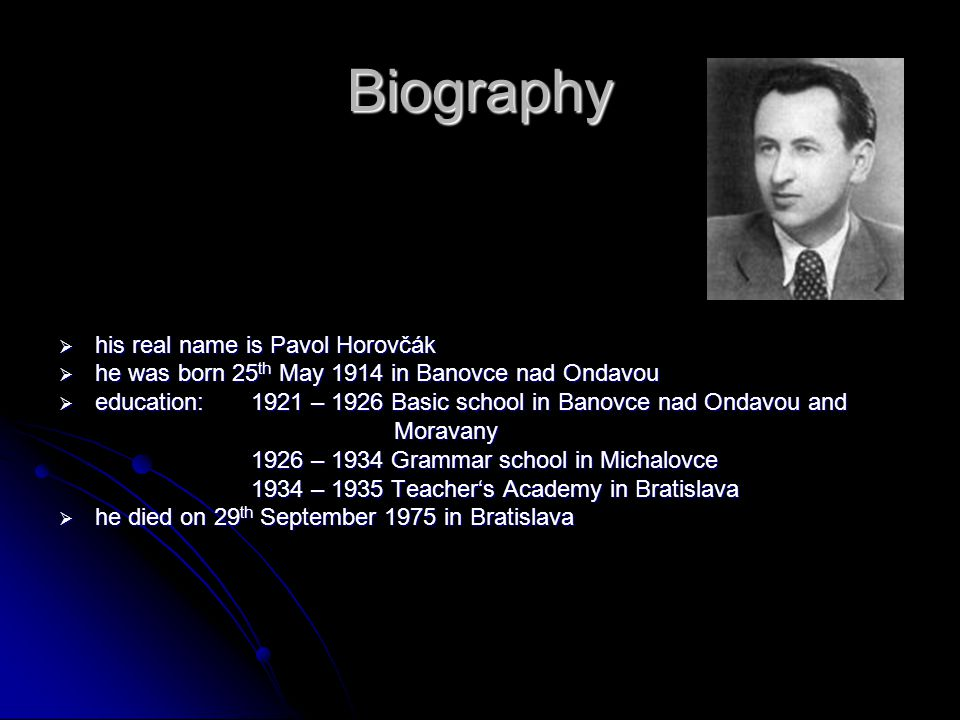 Biography his real name is Pavol Horovčák