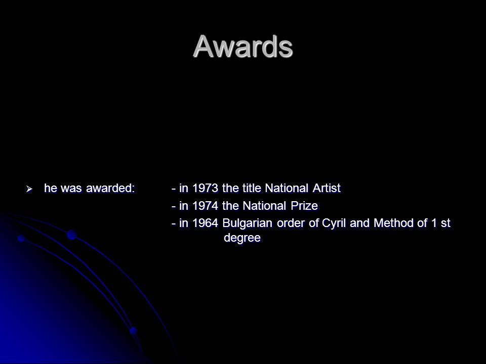 Awards he was awarded: - in 1973 the title National Artist