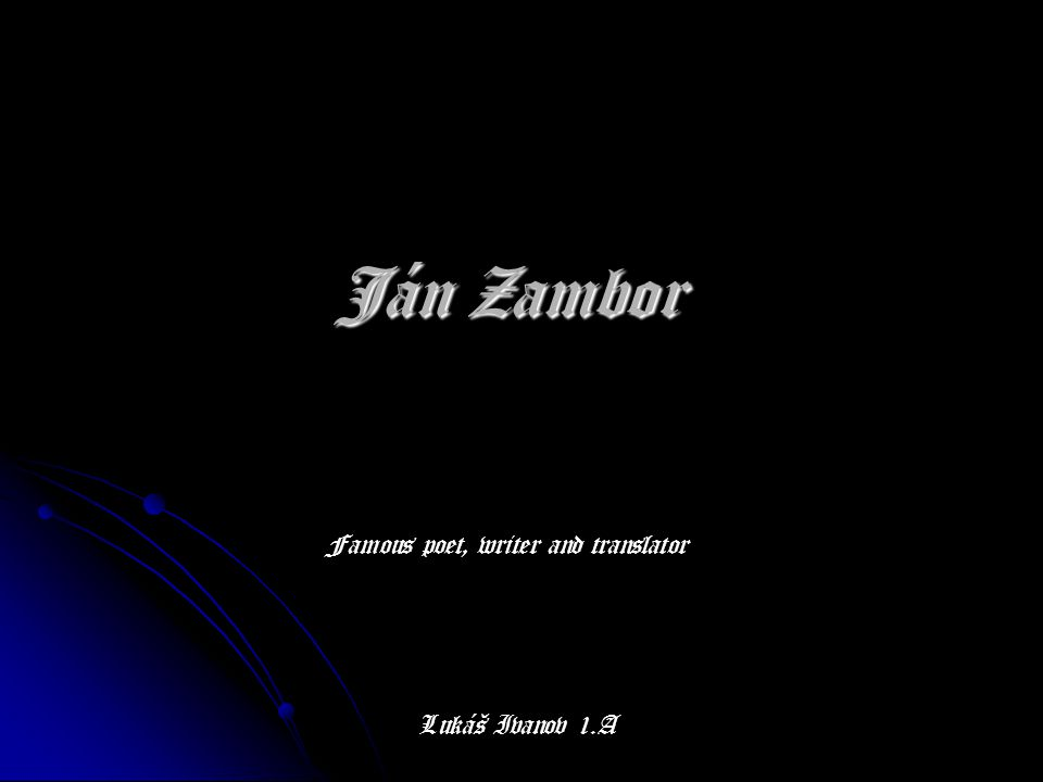 Ján Zambor Famous poet, writer and translator Lukáš Ivanov 1.A