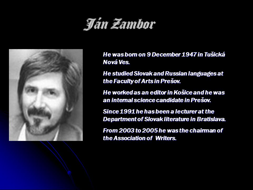 Ján Zambor He was born on 9 December 1947 in Tušická Nová Ves.