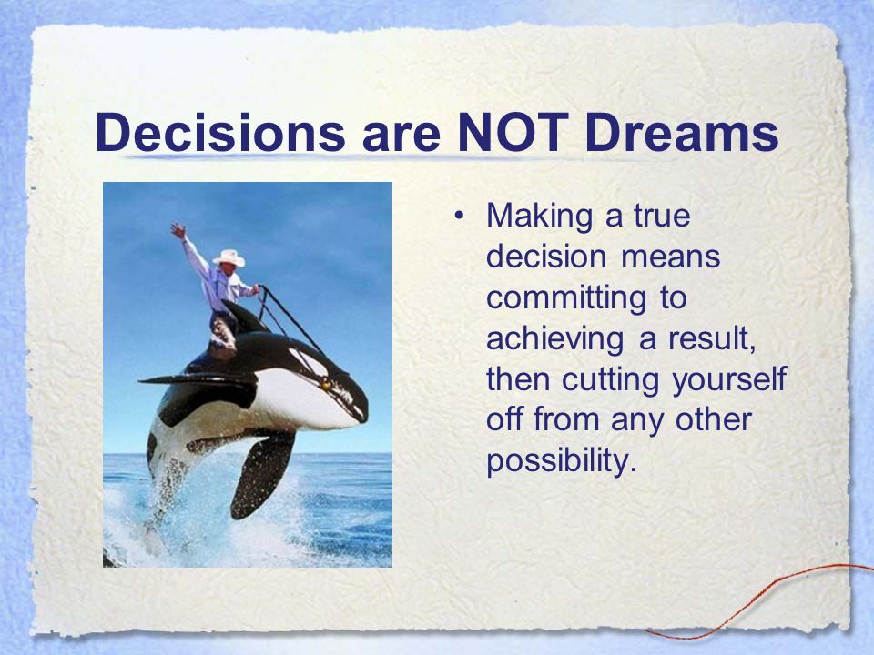Decisions are NOT Dreams