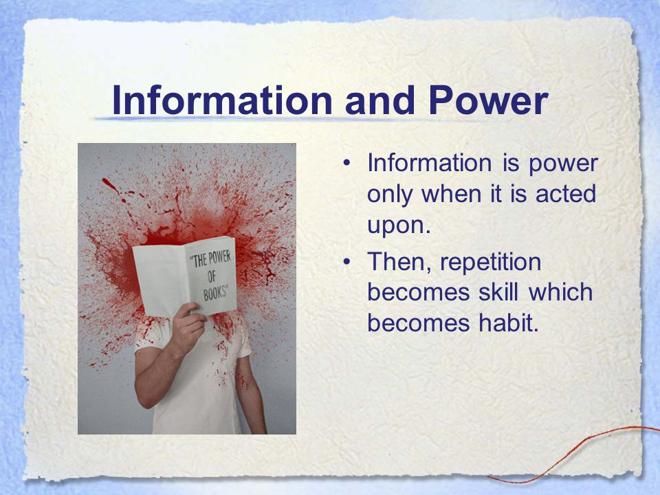 Information and Power Information is power only when it is acted upon.