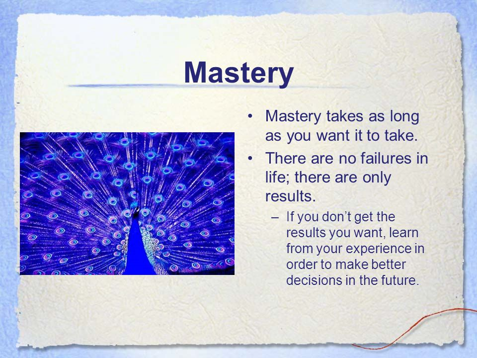 Mastery Mastery takes as long as you want it to take.