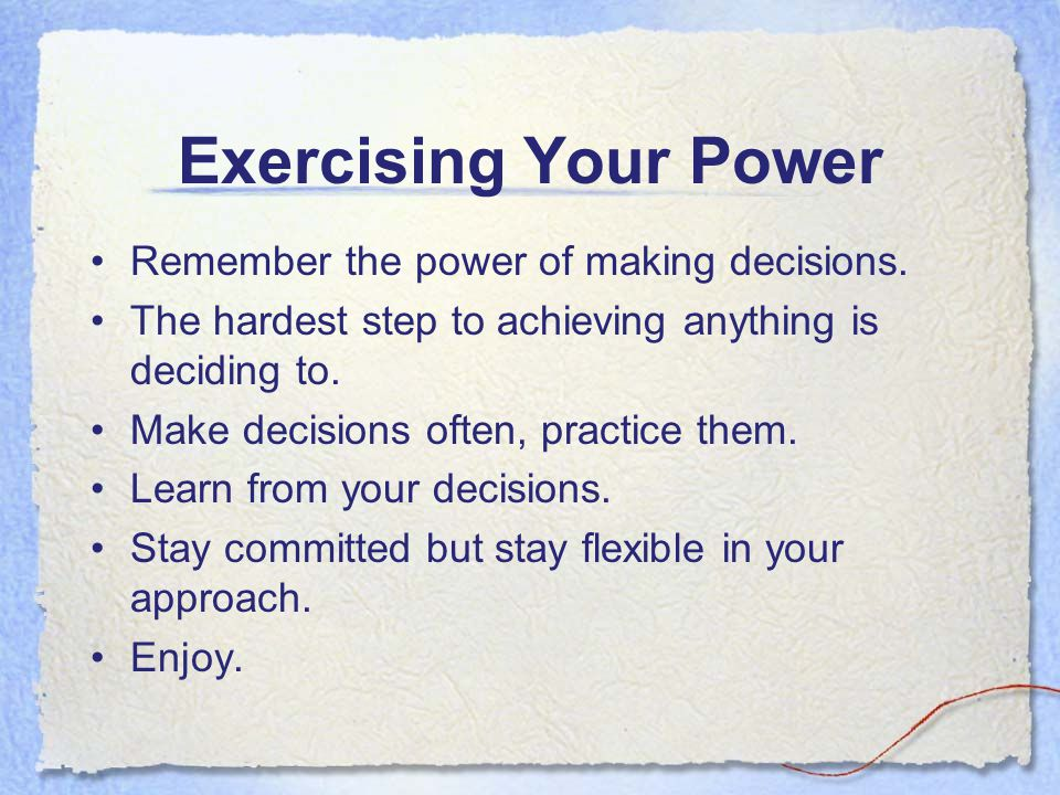 Exercising Your Power Remember the power of making decisions.