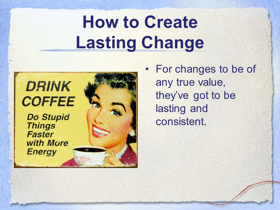 How to Create Lasting Change