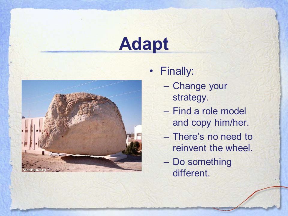 Adapt Finally: Change your strategy.