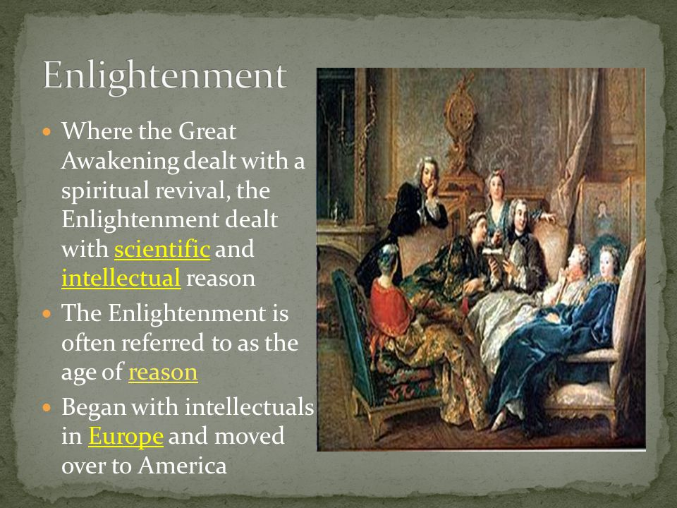 Enlightenment Where the Great Awakening dealt with a spiritual revival, the Enlightenment dealt with scientific and intellectual reason.