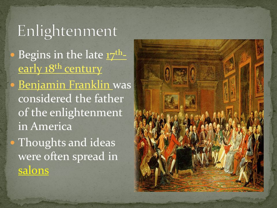Enlightenment Begins in the late 17th- early 18th century