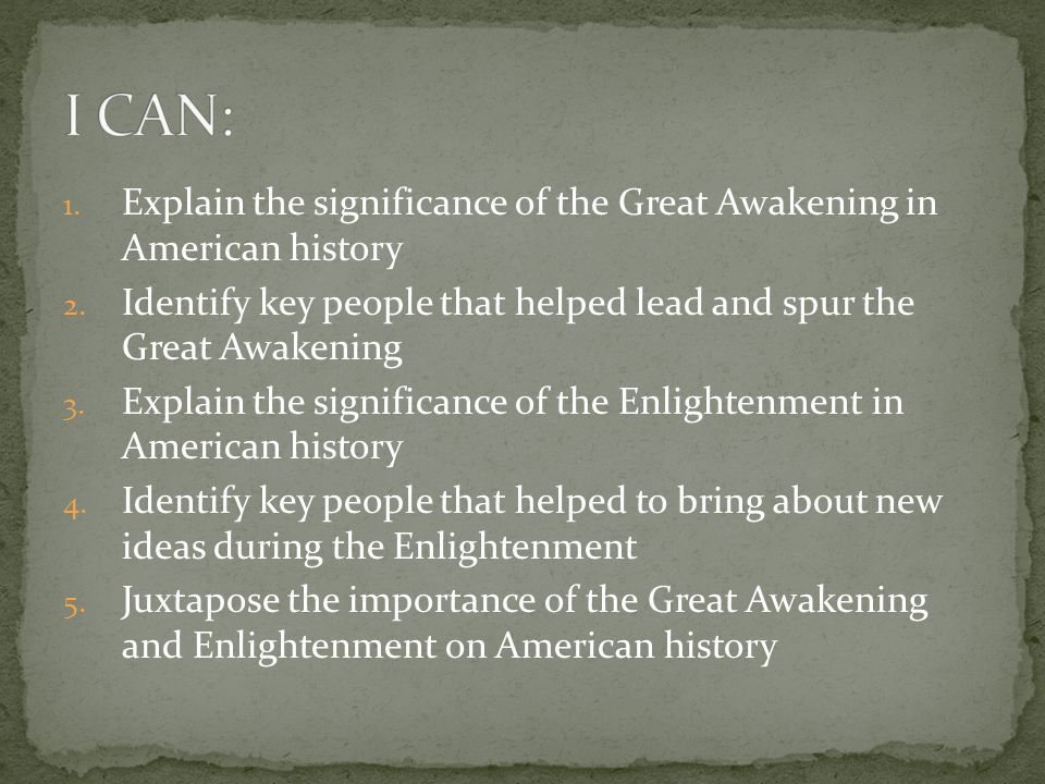 I CAN: Explain the significance of the Great Awakening in American history. Identify key people that helped lead and spur the Great Awakening.