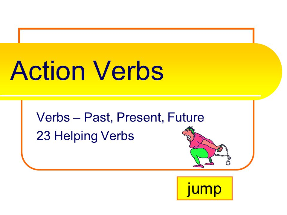 Verbs – Past, Present, Future 23 Helping Verbs - ppt video ...