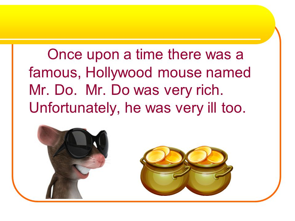 Once upon a time there was a famous, Hollywood mouse named Mr. Do. Mr