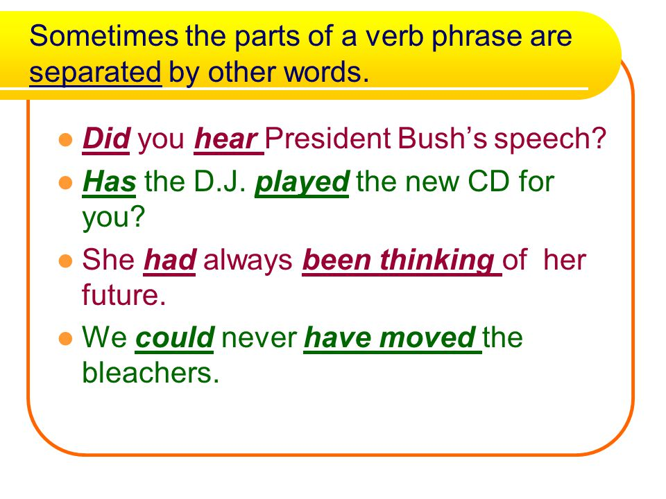 Sometimes the parts of a verb phrase are separated by other words.