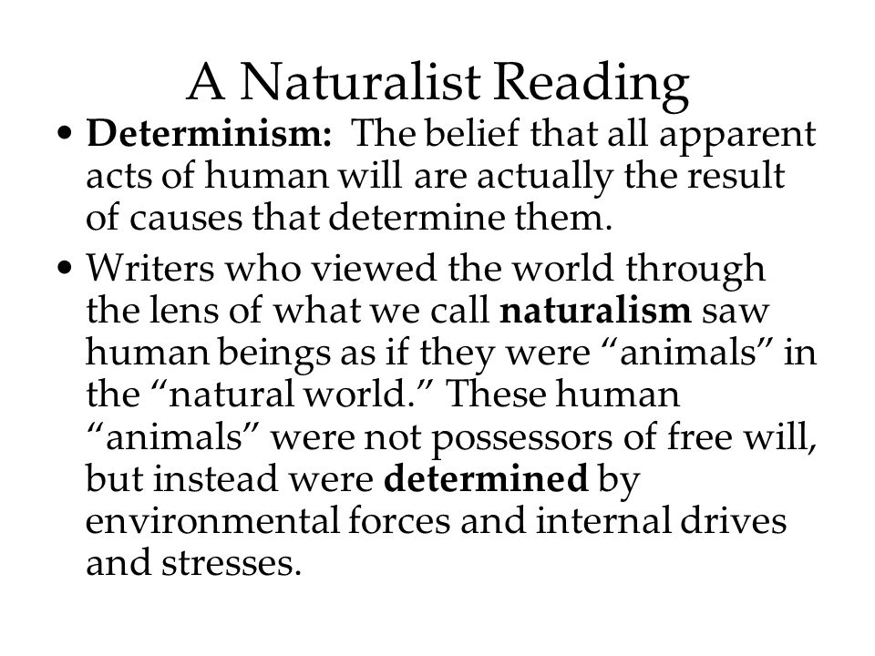 A Naturalist Reading Determinism: The belief that all apparent acts of human will are actually the result of causes that determine them.
