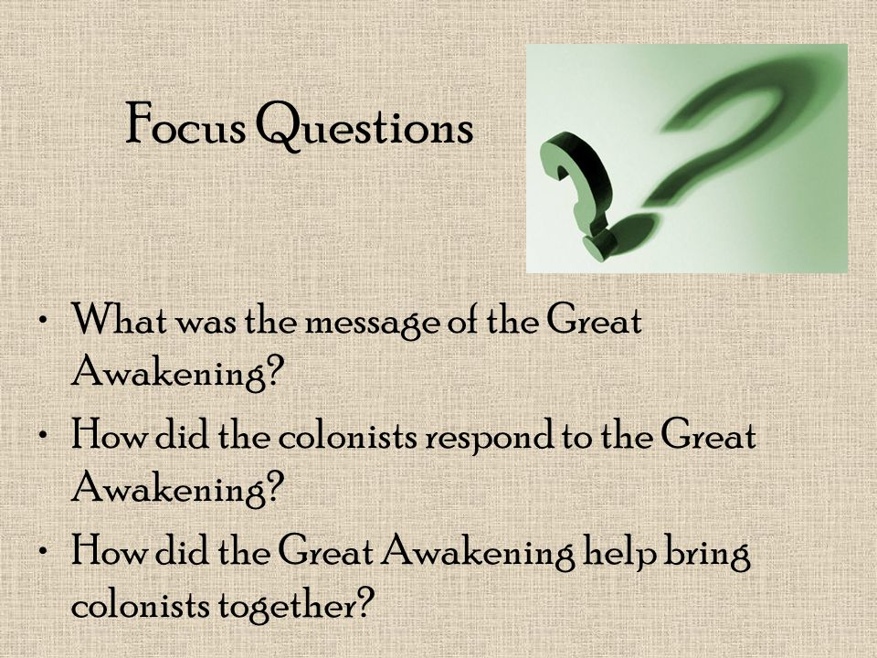 Focus Questions What was the message of the Great Awakening
