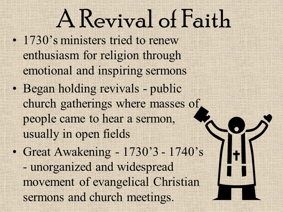 A Revival of Faith 1730's ministers tried to renew enthusiasm for religion through emotional and inspiring sermons.