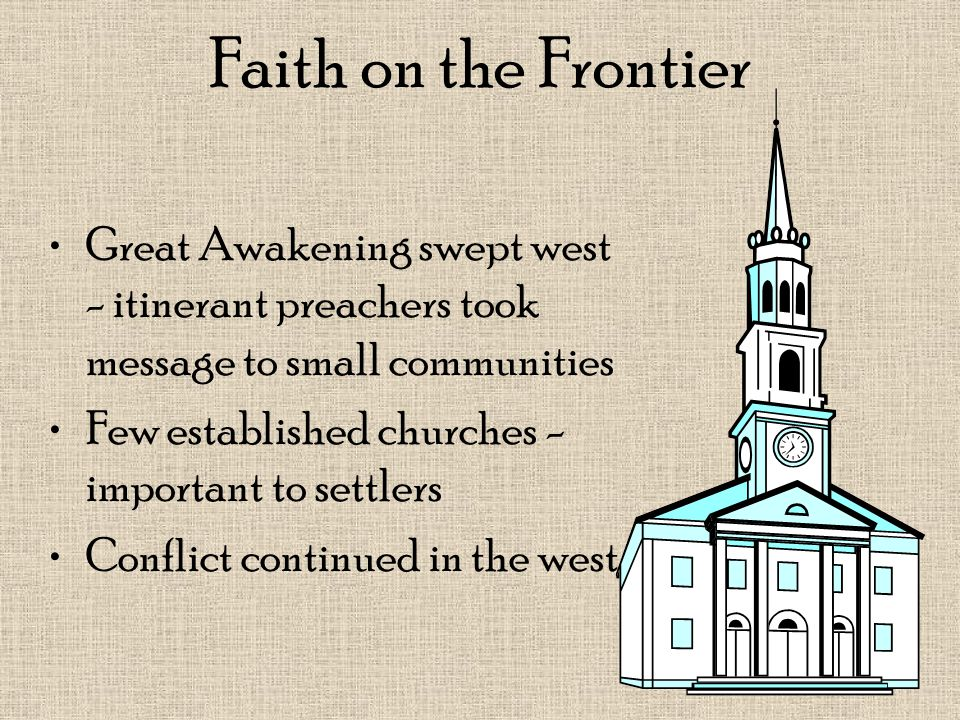 Faith on the Frontier Great Awakening swept west - itinerant preachers took message to small communities.