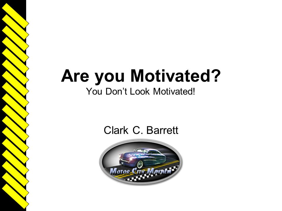 Are you Motivated You Don't Look Motivated!